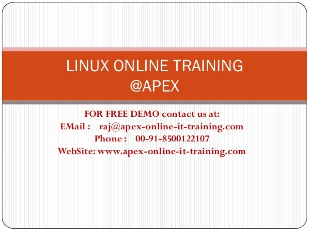 LINUX ONLINE TRAINING        @APEX     FOR FREE DEMO contact us at:EMail : raj@apex-online-it-training.com        Phone : ...