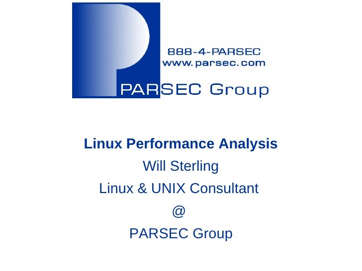 Linux Performance Analysis        Will Sterling  Linux & UNIX Consultant            @      PARSEC Group