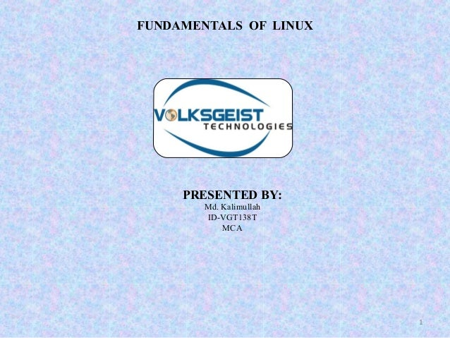 FUNDAMENTALS OF LINUX     PRESENTED BY:        Md. Kalimullah        ID-VGT138T            MCA                         1