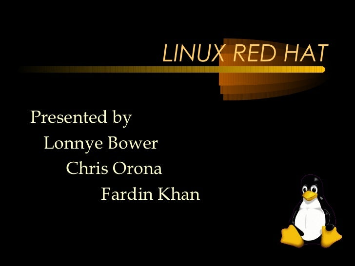 LINUX RED HATPresented by Lonnye Bower    Chris Orona        Fardin Khan
