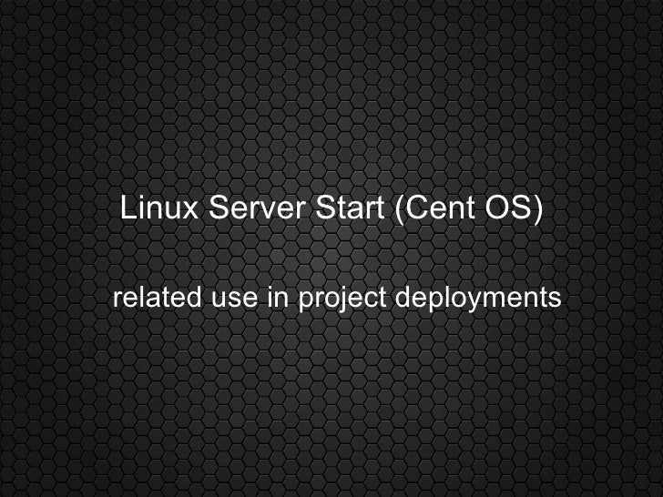Linux Server Start (Cent OS) related use in project deployments