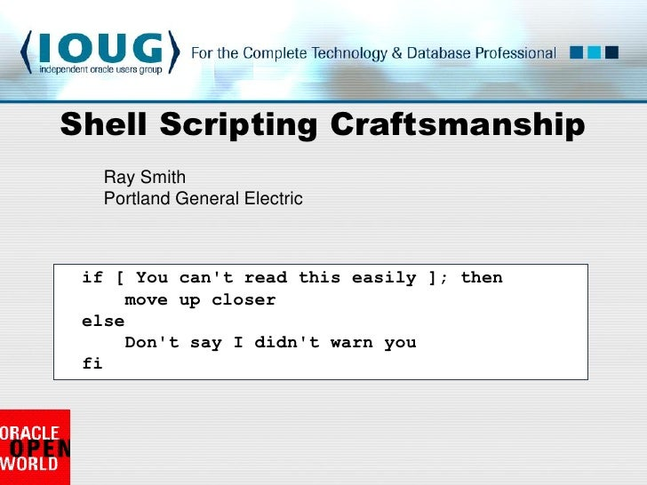 Shell Scripting Craftsmanship   Ray Smith   Portland General Electric     if [ You can't read this easily ]; then      mov...