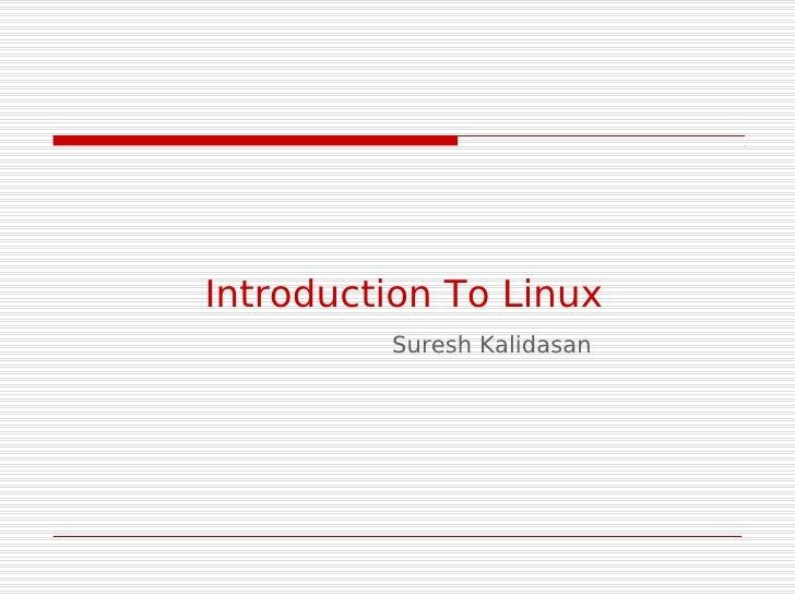 Introduction To Linux         Suresh Kalidasan