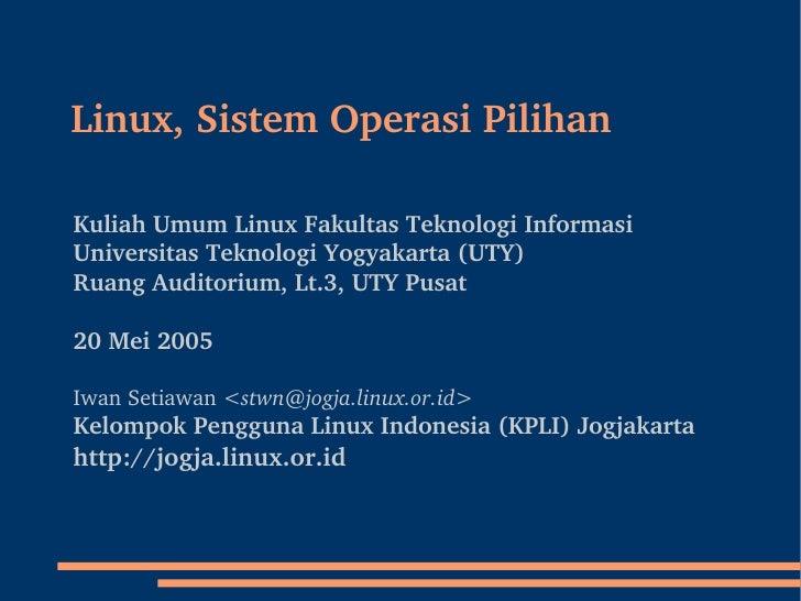<ul><ul><li>Linux, Sistem Operasi Pilihan </li></ul></ul>Kuliah Umum Linux Fakultas Teknologi Informasi Universitas Teknol...