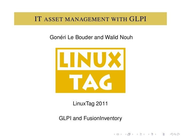 IT ASSET MANAGEMENT WITH GLPI      ´   Goneri Le Bouder and Walid Nouh           LinuxTag 2011      GLPI and FusionInventory