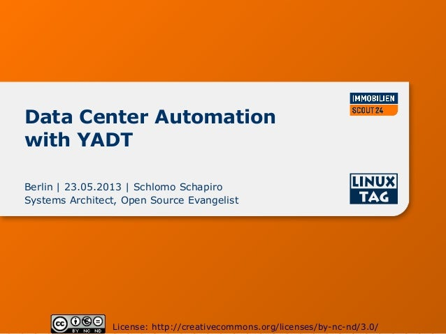 Data Center Automationwith YADTBerlin | 23.05.2013 | Schlomo SchapiroSystems Architect, Open Source EvangelistLicense: htt...