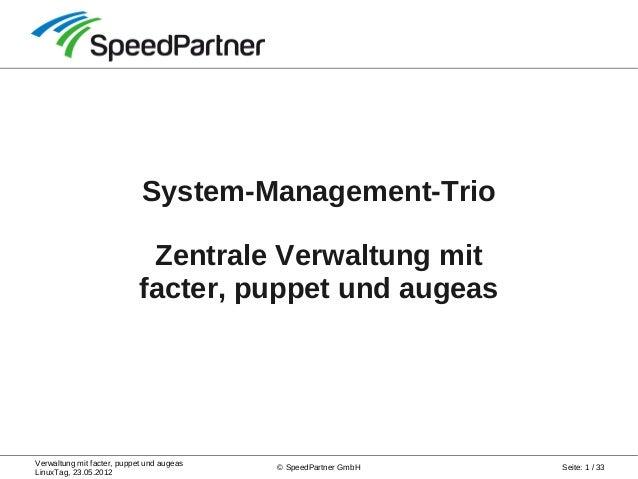 Verwaltung mit facter, puppet und augeas LinuxTag, 23.05.2012 Seite: 1 / 33© SpeedPartner GmbH System-Management-Trio Zent...