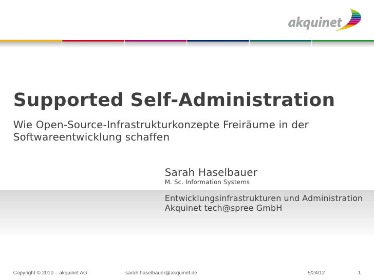 Supported Self-AdministrationWie Open-Source-Infrastrukturkonzepte Freiräume in derSoftwareentwicklung schaffen           ...