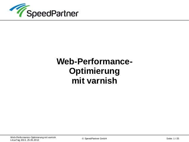 Web-Performance-Optimierung mit varnish LinuxTag 2013, 25.05.2013 Seite: 1 / 25© SpeedPartner GmbH Web-Performance- Optimi...