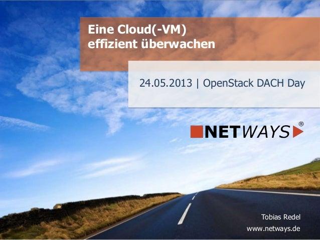 www.netways.de Tobias Redel 24.05.2013 | OpenStack DACH Day Eine Cloud(-VM) effizient überwachen