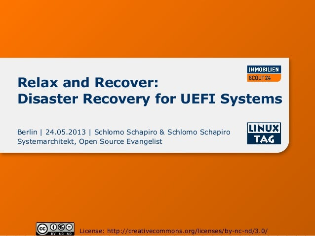 Relax and Recover:Disaster Recovery for UEFI SystemsBerlin | 24.05.2013 | Schlomo Schapiro & Schlomo SchapiroSystemarchite...