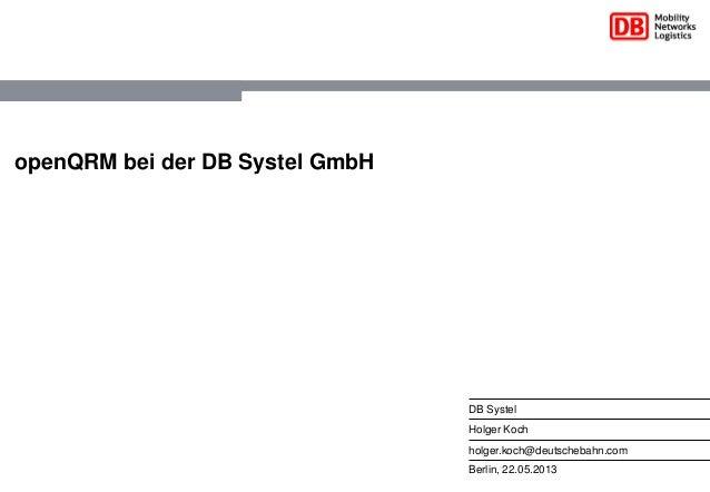 Berlin, 22.05.2013DB SystelHolger Kochholger.koch@deutschebahn.comopenQRM bei der DB Systel GmbH