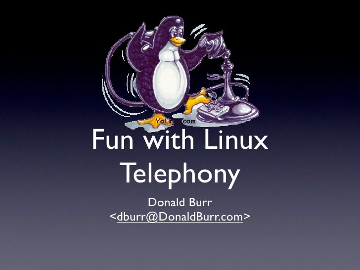 Fun with Linux  Telephony       Donald Burr <dburr@DonaldBurr.com>