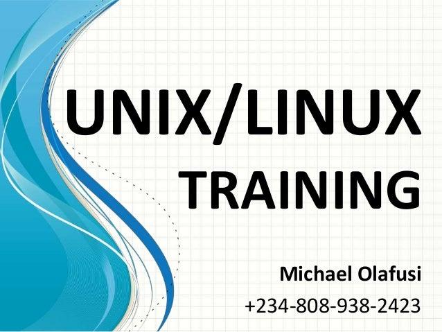 UNIX/LINUX TRAINING Michael Olafusi +234-808-938-2423