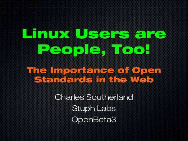 Linux Users areLinux Users are People, Too!People, Too! Charles SoutherlandCharles Southerland Stuph LabsStuph Labs OpenBe...