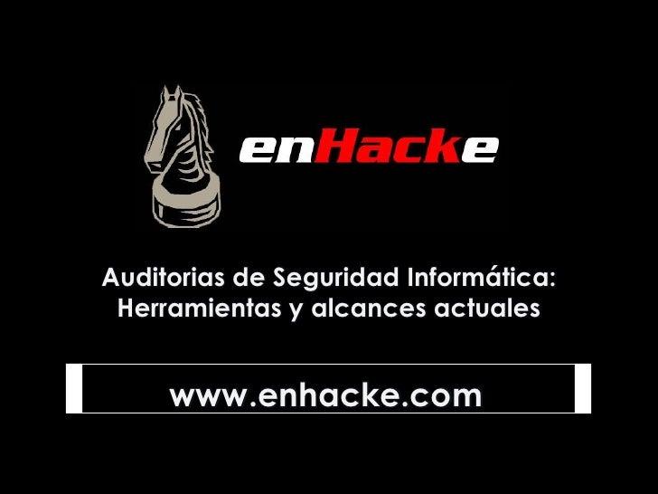 Auditorias de Seguridad Informática:  Herramientas y alcances actuales        www.enhacke.com                   0