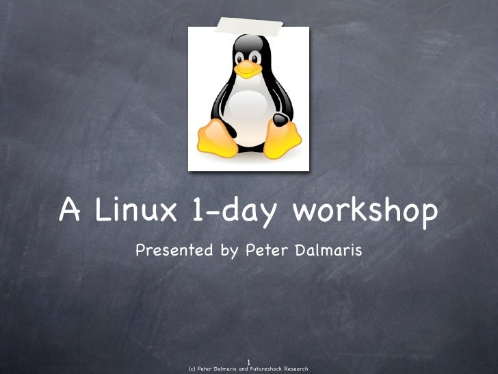 A Linux 1-day  workshop Presented by Peter Dalmaris