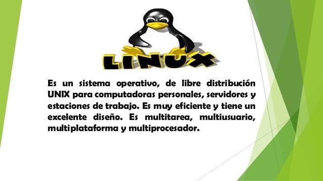 Es un sistema operativo, de libre distribución UNIX para computadoras personales, servidores y estaciones de trabajo. Es m...