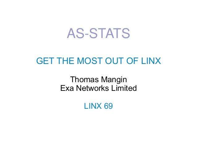 AS-STATSGET THE MOST OUT OF LINXThomas ManginExa Networks LimitedLINX 69