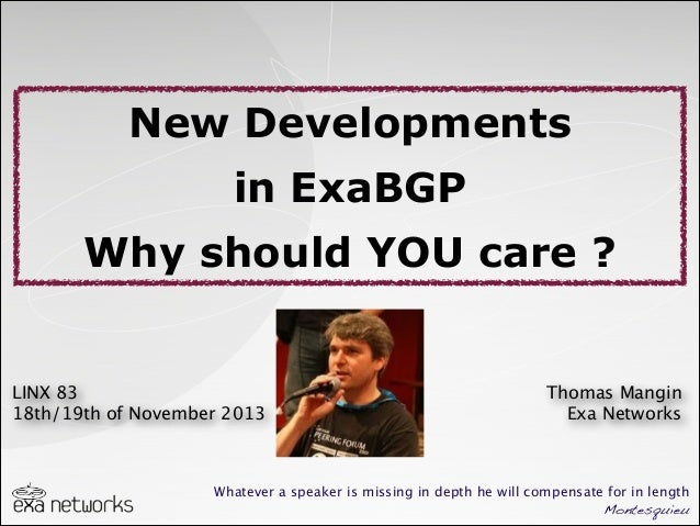 New Developments in ExaBGP Why should YOU care ?  LINX 83 18th/19th of November 2013  Thomas Mangin Exa Networks  Whatever...