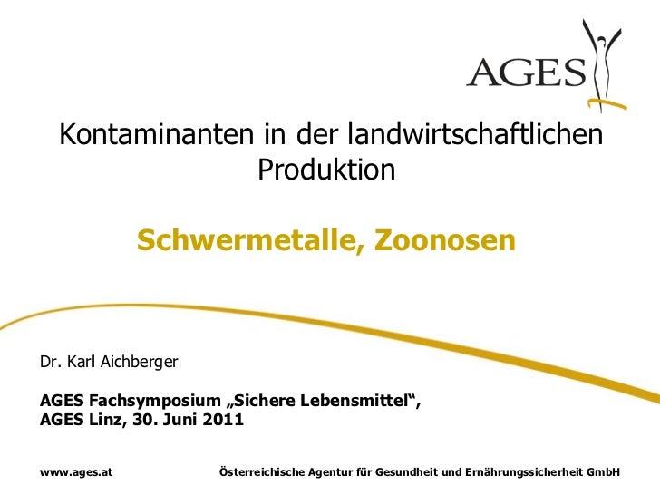 Kontaminanten in der landwirtschaftlichen               Produktion              Schwermetalle, ZoonosenDr. Karl Aichberger...