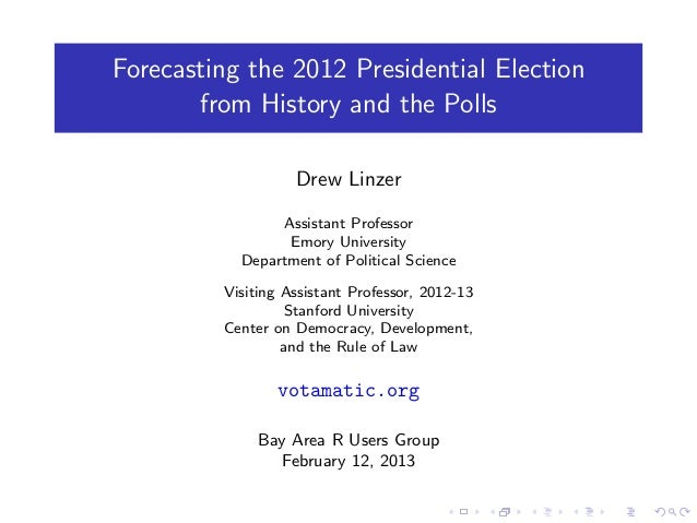 Forecasting the 2012 Presidential Election       from History and the Polls                   Drew Linzer                A...