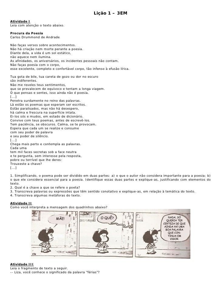 Lição 1 – 3EM Atividade I Leia com atenção o texto abaixo.  Procura da Poesia Carlos Drummond de Andrade  Não faças versos...