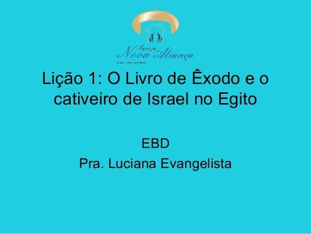 Lição 1: O Livro de Êxodo e o cativeiro de Israel no Egito EBD Pra. Luciana Evangelista
