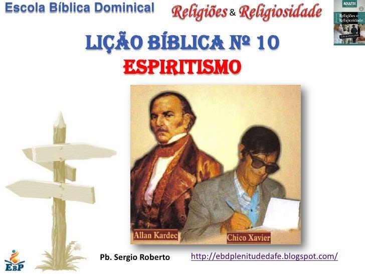 Escola Bíblica Dominical                     &            Lição bíblica nº 10                espiritismo               Pb....