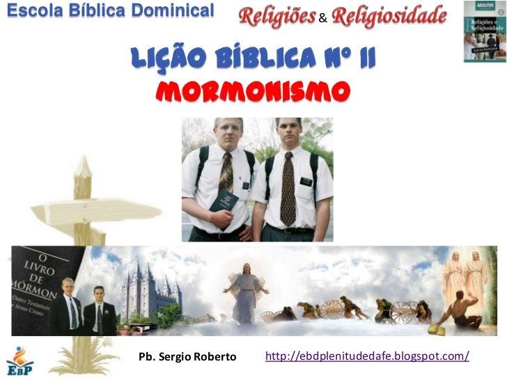 Lição 11   Mormonismo - 2º Quadrimestre 2012 - EBD - Religiões e Religiosidade - Editora Cristã Evangélica