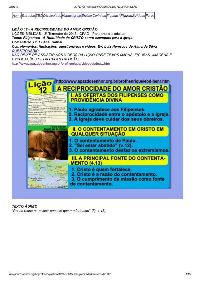 20/09/13 LIÇÃO 12 - A RECIPROCIDADE DO AMOR CRISTÃO www.apazdosenhor.org.br/profhenrique/licao12-fhc-3tr13-areciprocidaded...