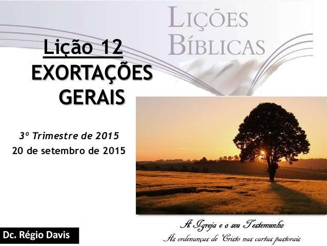 EXORTAÇÕES GERAIS 3º Trimestre de 2015 20 de setembro de 2015 Lição 12