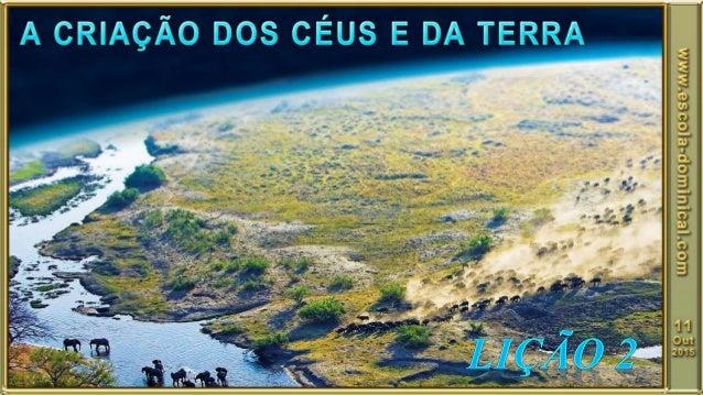 OBJETIVO GERAL Compreender que Deus criou os céus e a Terra.