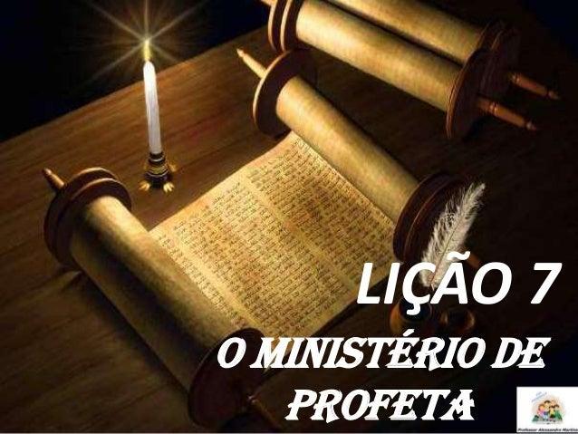 LIÇÃO 7 O MINISTÉRIO DE PROFETA