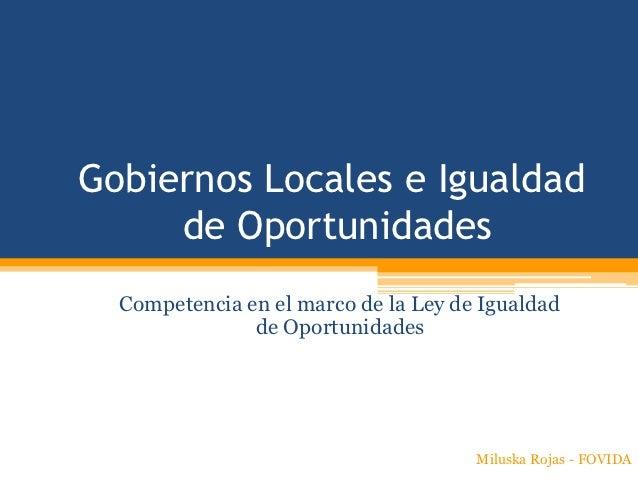Gobiernos Locales e Igualdad     de Oportunidades  Competencia en el marco de la Ley de Igualdad               de Oportuni...