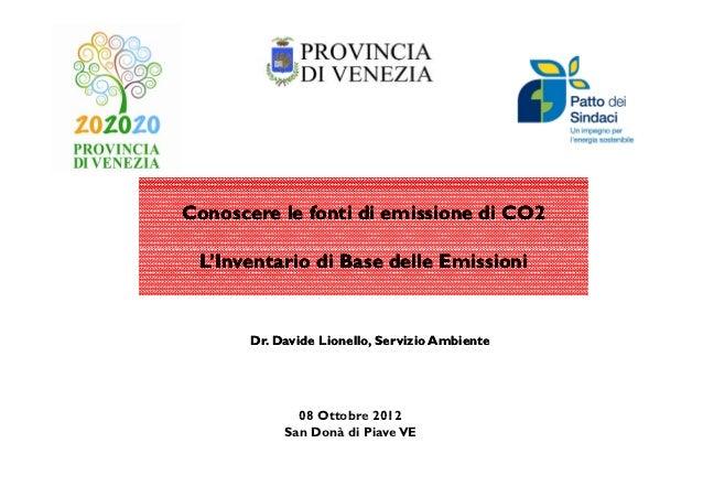 Conoscere le fonti di emissione di CO2 L'Inventario di Base delle Emissioni       Dr. Davide Lionello, Servizio Ambiente  ...