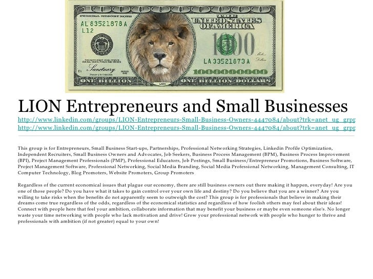LION Entrepreneurs and Small Businesseshttp://www.linkedin.com/groups/LION-Entrepreneurs-Small-Business-Owners-4447084/abo...