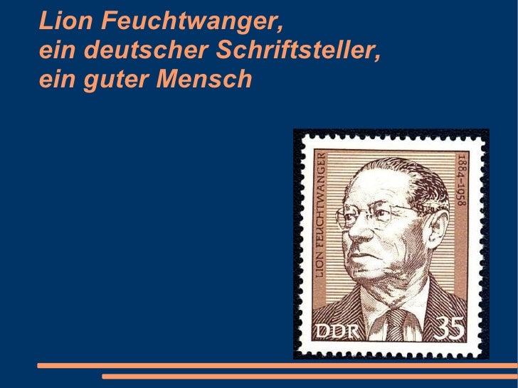 Lion Feuchtwanger, ein deutscher Schriftsteller, ein guter Mensch