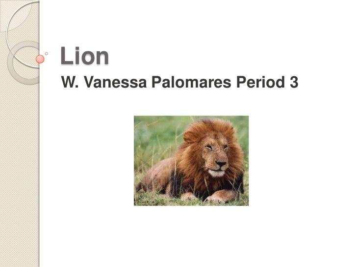 LionW. Vanessa Palomares Period 3