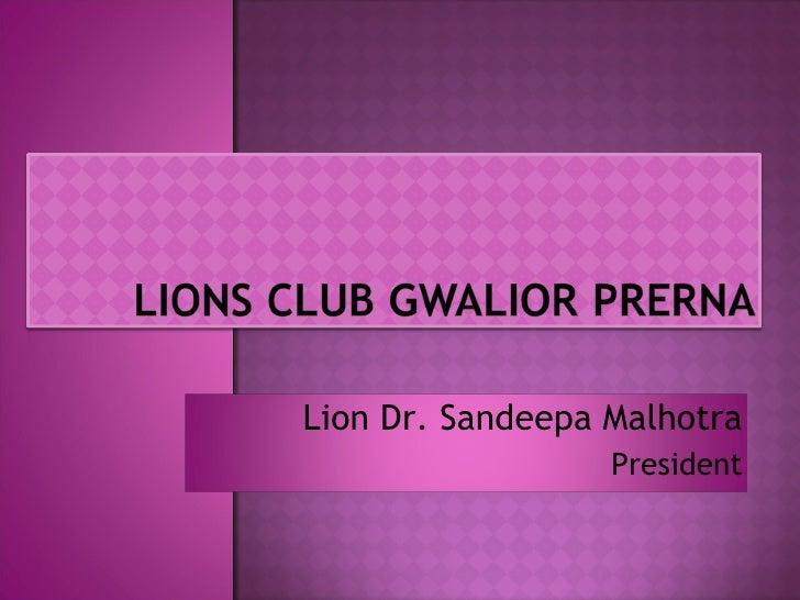 Lion Dr. Sandeepa Malhotra President