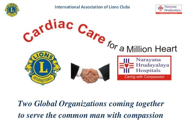 International Association of Lions Clubs     Lions Free Cardiac Care CenterTwo Global Organizations coming togetherto serv...