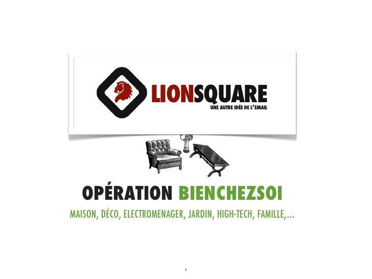 LIONSQUARE      UNE AUTRE IDÉE DE L'EMAIL   OPÉRATION BIENCHEZSOIMAISON, DÉCO, ELECTROMENAGER, JARDIN, HIGH-TECH, FAMILLE,...