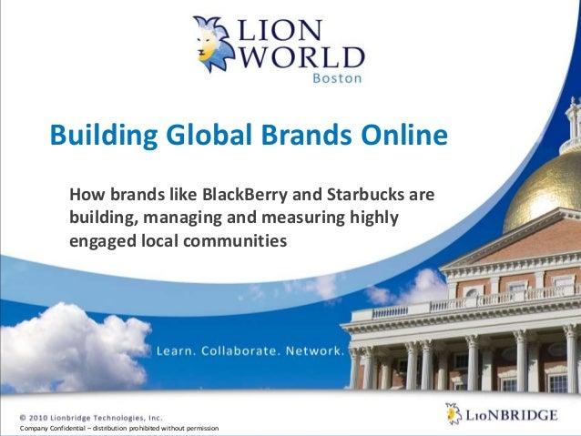 Building Global Brands Online<br />How brands like BlackBerry and Starbucks are building, managing and measuring highly en...