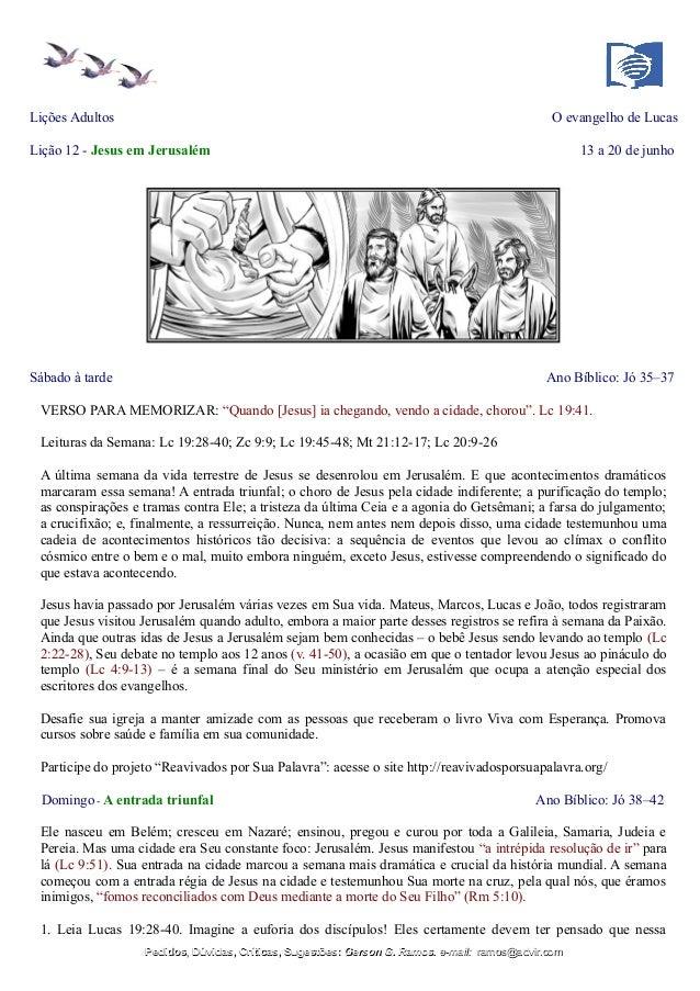 Lições Adultos O evangelho de Lucas Lição 12 - Jesus em Jerusalém 13 a 20 de junho Sábado à tarde Ano Bíblico: Jó 35–37 VE...