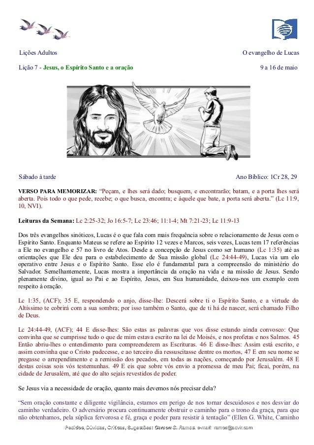 Lições Adultos O evangelho de Lucas Lição 7 - Jesus, o Espírito Santo e a oração 9 a 16 de maio Sábado à tarde Ano Bíblico...