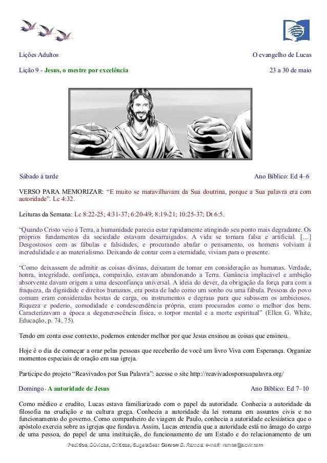 Lições Adultos O evangelho de Lucas Lição 9 - Jesus, o mestre por excelência 23 a 30 de maio Sábado à tarde Ano Bíblico: E...