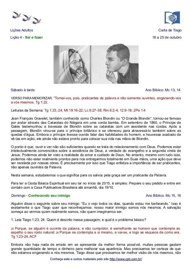 Lições Adultos Carta de Tiago  Lição 4 - Ser e fazer 18 a 25 de outubro  Sábado à tarde Ano Bíblico: Mc 13, 14  VERSO PARA...