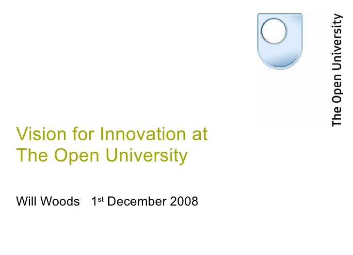 Vision for Innovation at The Open University Will Woods  1 st  December 2008