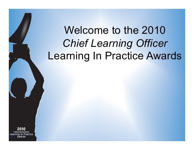 Welcome to the 2010 Chief Learning Officer Learning In Practice Awards