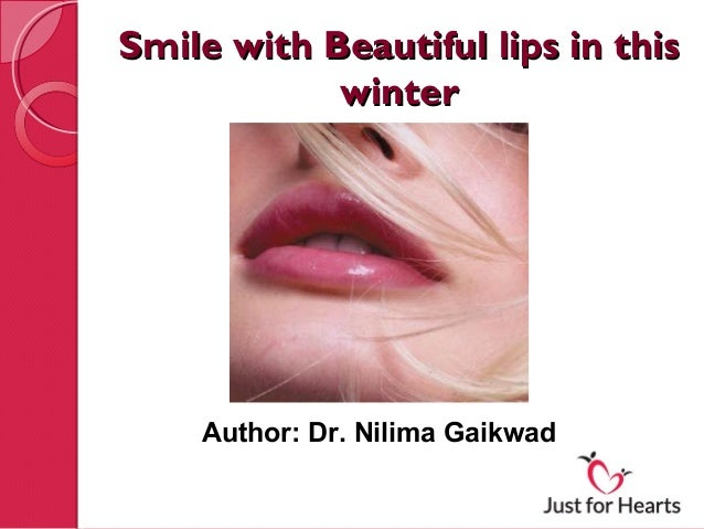 Smile with Beautiful lips in this            winter    Author: Dr. Nilima Gaikwad